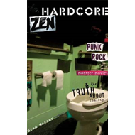 Hardcore Zen: Punk Rock Monster Movies & the Truth About Reality (BOK)