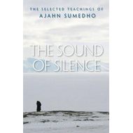 The Sound of Silence: The Collected Teachings of Ajahn Sumedho (BOK)