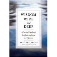 Wisdom Wide and Deep: A Practical Handbook for Mastering Jhna and Vipassan (BOK)