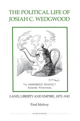 The Political Life of Josiah C. Wedgwood: Land, Liberty and Empire, 1872-1943 (BOK)