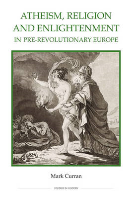 Atheism, Religion and Enlightenment in Pre-revolutionary Europe (BOK)