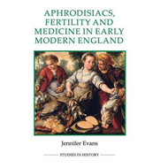 Aphrodisiacs, Fertility and Medicine in Early Modern England (BOK)