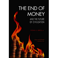 The End of Money and the Future of Civilization (BOK)