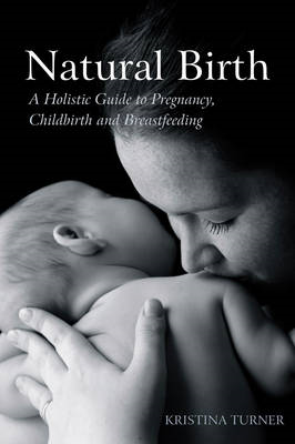 Natural Birth: A Holistic Guide to Pregnancy, Childbirth and Breastfeeding (BOK)