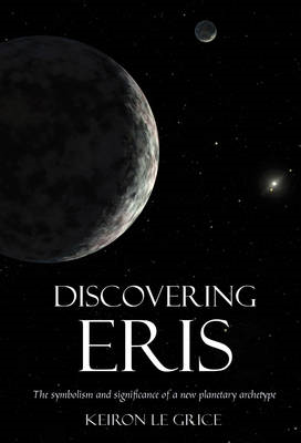 Discovering Eris: The Symbolism and Significance of a New Planetary Archetype (BOK)