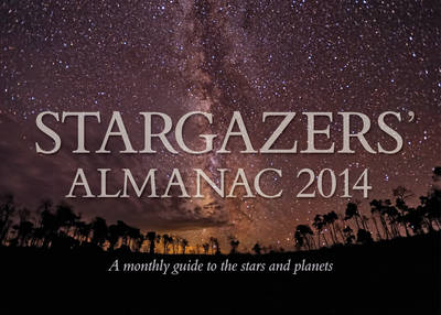 Stargazers' Almanac: A Monthly Guide to the Stars and Planets: 2014 (BOK)