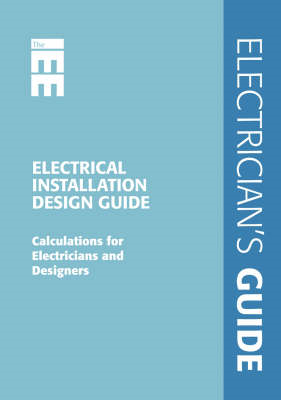 Electrical Installation Design Guide: Calculations for Electricians and Designers (BOK)