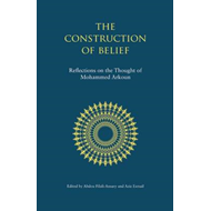 The Construction of Belief: Reflections on the Thought of Mohammed Arkoun (BOK)