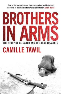 Brothers in Arms: The Story of Al- Qa'ida and the Arab Jihadists (BOK)