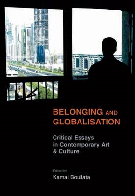 Belonging and Globalisation: Critical Essays in Contemporary Art and Culture (BOK)