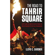 The Road to Tahrir Square: Egypt and the US from the Rise of Nasser to the Fall of Mubarak (BOK)
