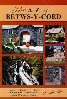 The A-Z of Betws-Y-Coed: Facts, Stories, History,  Characters, Anecdotes: Your Complete Guide (BOK)