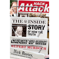 Hack Attack: The Inside Story of How the Truth Caught Up with Rupert Murdoch (BOK)