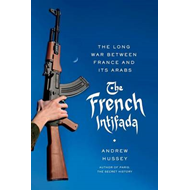 The French Intifada: The Long War Between France and Its Arabs (BOK)