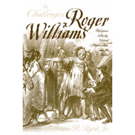 The Challenges of Roger Williams: Religious Liberty, Violent Persecution and the Bible (BOK)