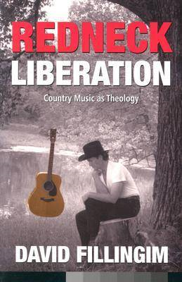 Redneck Liberation: Country Music as Theology (BOK)