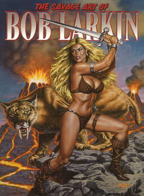 Savage Art of Bob Larkin (BOK)