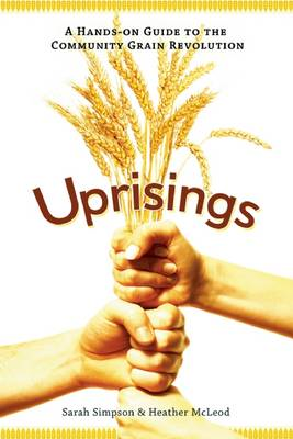 Uprisings: A Hands-On Guide to the Community Grain Revolution (BOK)