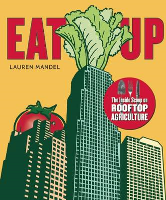 Eat Up: The Inside Scoop on Rooftop Agriculture (BOK)