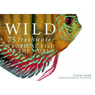Wild: 75 Freshwater Tropical Fish of the World (BOK)