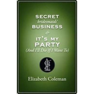 Secrets Bridesmaids' Business/It's My Party (And I'll Die If (BOK)