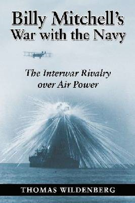 Billy Mitchell's War: The Army Air Corps and the Challenge to Seapower (BOK)