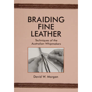 Braiding Fine Leather: Techniques of the Australian Whipmakers (BOK)