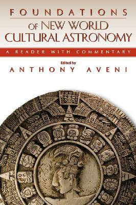 Foundations of New World Cultural Astronomy: A Reader with Commentary (BOK)