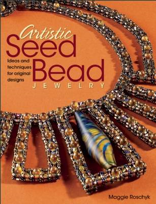 Artistic Seed Bead Jewelry: Ideas and Techniques for Original Designs (BOK)