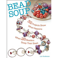 Bead Soup: 32 Projects Show What Happens When 26 Beaders Swa (BOK)