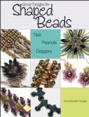Great Designs for Shaped Beads: Tilas, Peanuts, & Daggers (BOK)