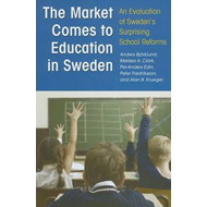 The Market Comes to Education in Sweden: An Evaluation of Sweden's Surprising School Reforms (BOK)