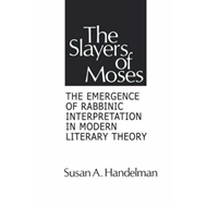 The Slayers of Moses: The Emergence of Rabbinic Interpretation in Modern Literary Theory (BOK)