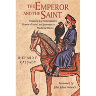 The Emperor and the Saint: Frederick II of Hofenstaufen, Francis of Assisi and Journeys to Medieval (BOK)