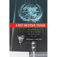 A Most Uncertain Crusade: The United States, the United Nations, and Human Rights, 1941-1953 (BOK)