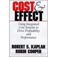 Cost and Effect: Using Integrated Cost Systems to Drive Profitability and Performance (BOK)