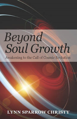 Beyond Soul Growth: Awakening to the Call of Cosmic Evolution (BOK)