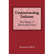 Understanding Judaism: The Basics of Deed and Creed (BOK)