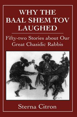 Why the Baal Shem Tov Laughed: Fifty-Two Stories about Our Great Chasidic Rabbis: v. 3 (BOK)
