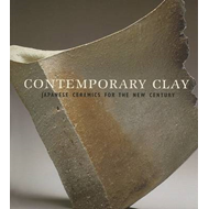Contemporary Clay: Japanese Ceramics for the New Century (BOK)