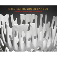 Fired Earth, Woven Bamboo: Contemporary Japanese Ceramics and Bamboo Art (BOK)