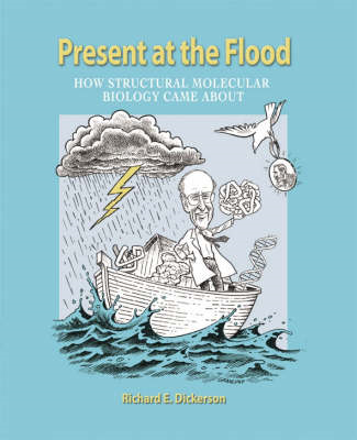 Present at the Flood: How Structural Molecular Biology Came About (BOK)