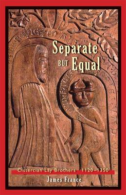 Separate But Equal: Cisterican Lay Brothers 1120-1300 (BOK)