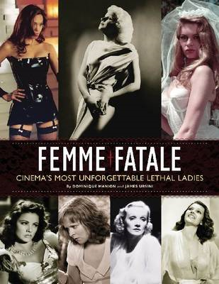 Femme Fatale: Cinema's Most Unforgettable Lethal Ladies (BOK)