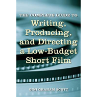 The Complete Guide to Writing, Producing and Directing a Low Budget Short Film (BOK)