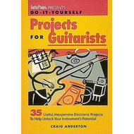 Do-it-Yourself Projects for Guitarists: 35 Useful Inexpensive Electronic Projects to Help Unlock You (BOK)