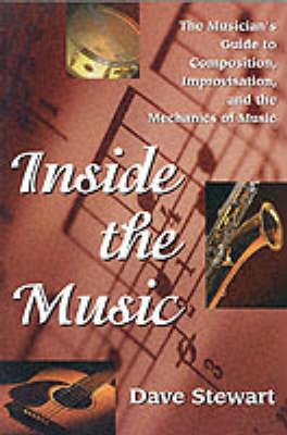 Inside the Music: The Musician's Guide to Composition, Improvisation and the Mechanics of Music (BOK)