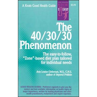 The 40/30/30 Phenomenon: The Easy to Follow, Zone-based Diet Plan Tailored for Individual Needs (BOK)