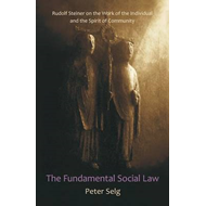 The Fundamental Social Law: Rudolf Steiner on the Work of the Individual and the Spirit of Community (BOK)