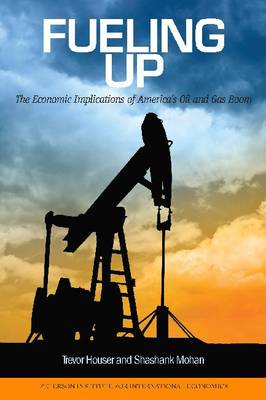 Fueling Up: the Economic Implications of America's Oil and Gas Boom (BOK)